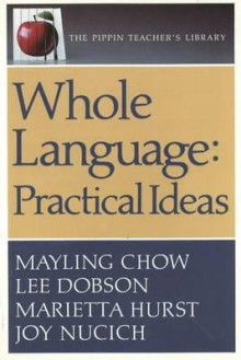 Whole Language Practical Ideas: Practical Ideas (the Pippin Teacher's Library): Practical Ideas - Mayling Chow, Lee Dobson, Joy Nucich