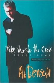 Take Me to the Cross: Companion Devotional - Al Denson, Jeff Kinley
