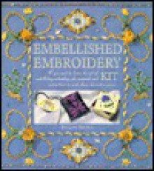 The Embellished Embroidery Kit: All You Need to Learn the Art of Embellishing Embroidery, Plus Materials to Make These Decorative Pieces - Pauline Brown