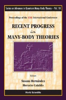 Recent Progress in Many-Body Theories: Proceedings of the 13th International Conference Buenos Aires, Argentina - Susana Hernandez, Horacio Cataldo