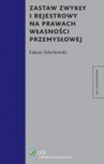 Zastaw zwykły i rejestrowy na prawach własności przemysłowej - Łukasz Żelechowski