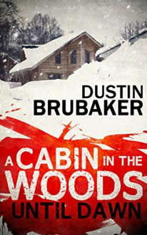 A Cabin In The Woods: Until Dawn - Dustin Brubaker