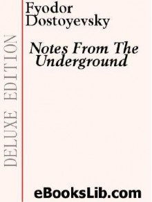 Notes from the Underground - Fyodor Dostoyevsky
