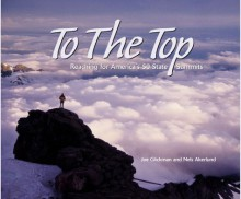 To the Top: Climbing America's 50 State Highpoints - Joe Glickman,Nels Akerlund
