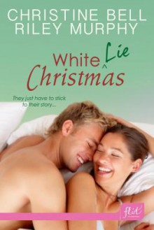 White Lie Christmas - Christine Bell,Riley Murphy