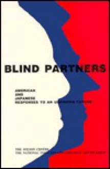 Blind Partners: American and Japanese Responses to an Unknown Future - Ronald A. Morse, Shigenobu Yoshiba