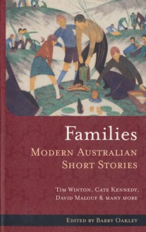 Families: Modern Australian Short Stories (Volume 6) - Barry Oakley