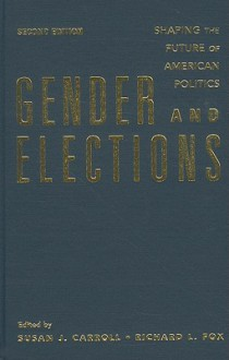 Gender and Elections: Shaping the Future of American Politics - Susan J. Carroll, Richard L. Fox