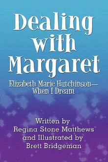 Dealing with Margaret: Elizabeth Marie Hutchinson-When I Dream - Regina Stone Matthews, Brett Bridgeman