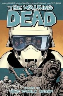 The Walking Dead, Vol. 30: New World Order - 'Robert Kirkman',Stefano Gaudiano,Cliff Rathburn,Charlie Adlard