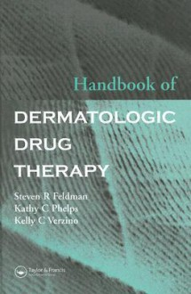 Handbook of Dermatologic Drug Therapy - Steven R. Feldman