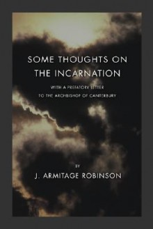 Some Thoughts on the Incarnation - J. Armitage Robinson