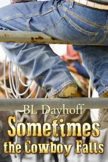 Sometimes the Cowboy Falls - B.L. Dayhoff