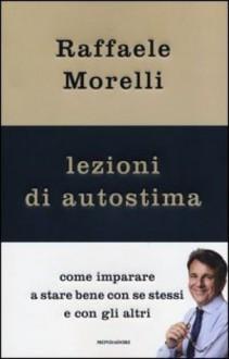 Lezioni di autostima - Raffaele Morelli