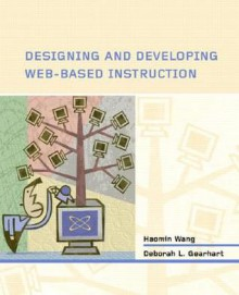 Designing and Developing Web-based Instruction - Haomin Wang, Deborah L. Gearhart, Deborah Gearhart