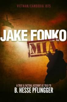Jake Fonko M.I.A.: A Spy Thriller (Book 1 - Vietnam/Cambodia 1975) - B. Hesse Pflingger