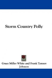 Storm Country Polly - Grace Miller White, Frank Tenney Johnson