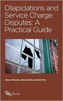 Dilapidations and Service Charge Disputes - Simon Edwards, Patrick Stell, Keith Firn