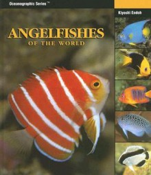 Angelfishes of the World (Oceanographic Series) (Oceanographic Seies) - Kiyoshi Endoh