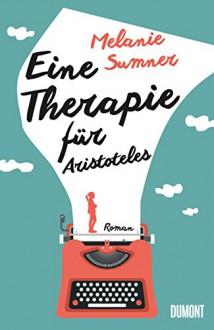 Eine Therapie für Aristoteles: Roman - Melanie Sumner, Eva Kemper