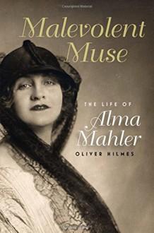 Malevolent Muse: The Life of Alma Mahler - Oliver Hilmes,Donald Arthur