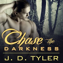 Chase the Darkness: Alpha Pack Series # 7 - J.D. Tyler, Marguerite Gavin