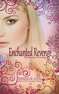 Enchanted Revenge (Empyrean Chronicles Book 1) - Theresa M. Jones
