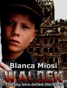 Waldek, the boy who defied the Nazis - Blanca Miosi,Norma Beredjiklian