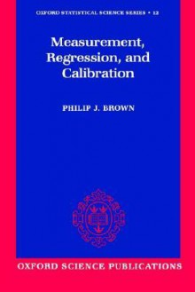 Measurement, Regression and Calibration - P. J. Brown