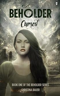 Cursed (Beholder Book 1) - Christina Bauer