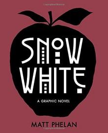 Snow White: A Graphic Novel - Matt Phelan, Matt Phelan