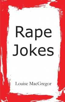 Rape Jokes - Louise McGregor