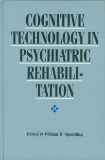 Cognitive Technology in Psychiatric Rehabilitation - William Spaulding