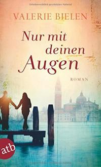 Nur mit deinen Augen: Roman - Valerie Bielen