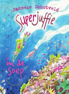 Superjuffie in de soep - Janneke Schotveld,Annet Schaap