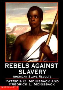 Rebels Against Slavery: American Slave Revolts - Patricia C. McKissack