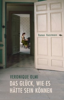 Das Glück, wie es hätte sein können - Véronique Olmi, Claudia Steinitz