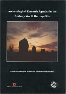 Archaeological Research Agenda for the Avebury World Heritage Site - Amanda Chadburn, Melanie Pomeroy-Kellinger