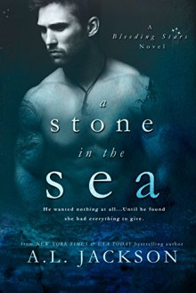 A Stone in the Sea (Bleeding Stars Book 1) - A.L. Jackson