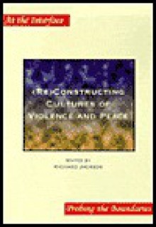 (Re)Constructing Cultures of Violence and Peace (At the Interface/Probing the Boundaries 12) - Richard Jackson