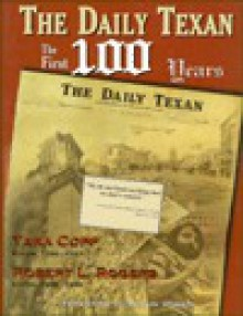 Daily Texan: The First 100 Years - Robert Lawrence Rogers, Robert L. Rogers, Robert Lawrence Rogers