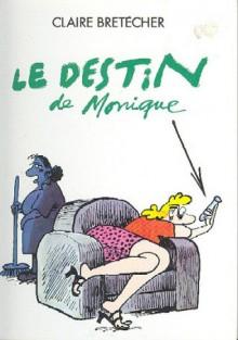 Le destin de Monique - Claire Bretécher