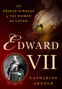 Edward VII: The Prince of Wales and the Women He Loved - Catharine Arnold