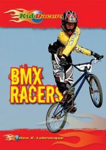 BMX Racers (Kid Racers) - Ellen C. Labrecque