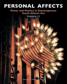 Personal Affects: Volume II: Power and Poetics in Contemporary South African Art - Sophie Perryer