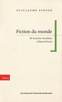 Fiction du monde : De la presse mondaine à Marcel Proust - Guillaume Pinson