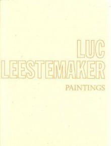 Luc Leestemaker: Paintings - Luc Leestemaker