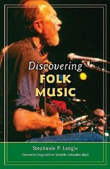 Discovering Folk Music - Stephanie P. Ledgin, Gregg Spiridellis, Evan Spiridellis