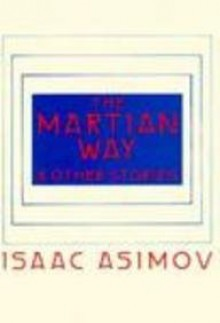 The Martian Way and Other Stories - Isaac Asimov