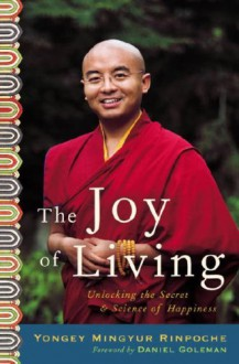The Joy of Living: Unlocking the Secret and Science of Happiness - Yongey Mingyur Rinpoche, Daniel Goleman, Eric Swanson